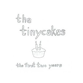 TINYCAKES (the) : The First Two Years