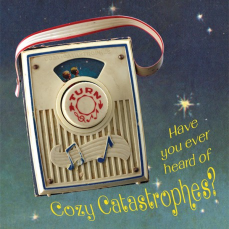 COZY CATASTROPHES : CD Have You Ever Heard Of Cozy Catastrophes ?