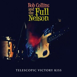 BOB COLLINS AND THE FULL NELSON : CD Telescopic Victory Kiss