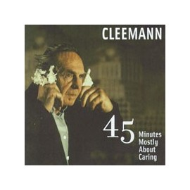 CLEEMANN : 45 Minutes Mostly About Caring