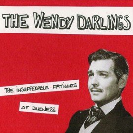 WENDY DARLINGS (the) : CD The Insufferable Fatigues Of Idleness
