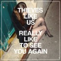THIEVES LIKE US : Really Like To See You Again